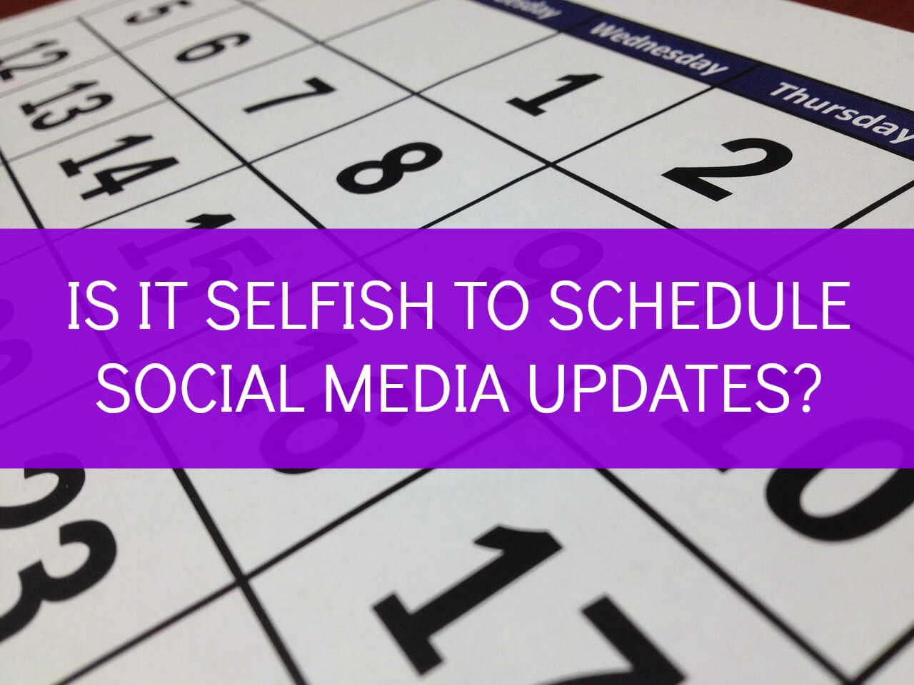 is it selfish to schedule social media updates?