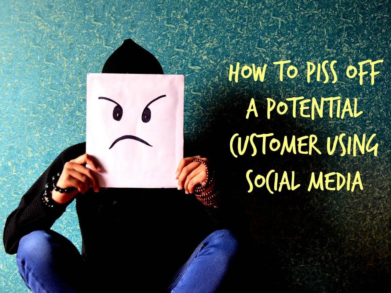 how to piss off a potential customer using social media