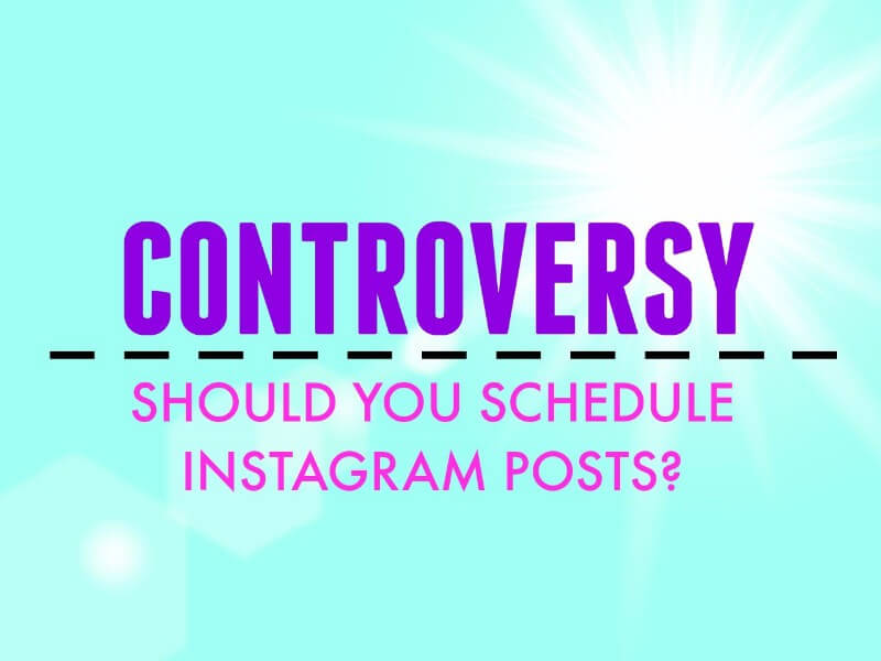 Controversy Should You Schedule Instagram